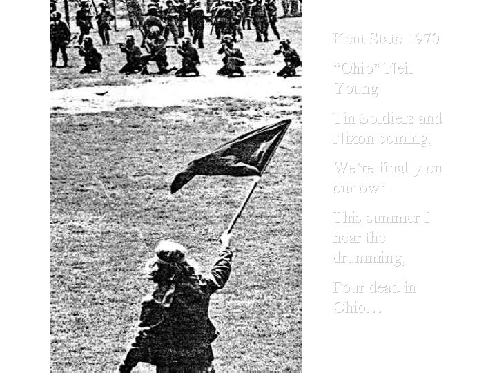 "Kent State 1970 ""Ohio"" Neil Young Tin Soldiers and Nixon coming, We're finally on"