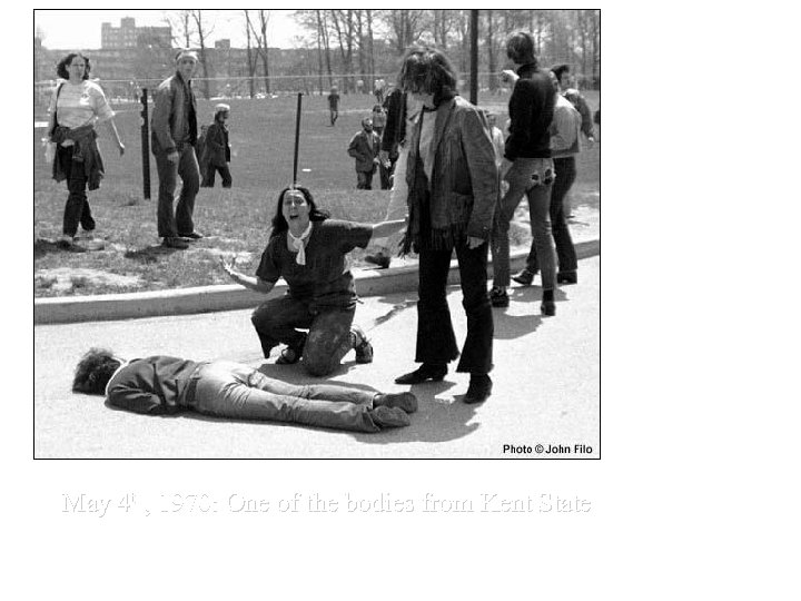 May 4 th, 1970: One of the bodies from Kent State