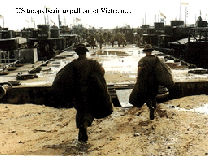 US troops begin to pull out of Vietnam…