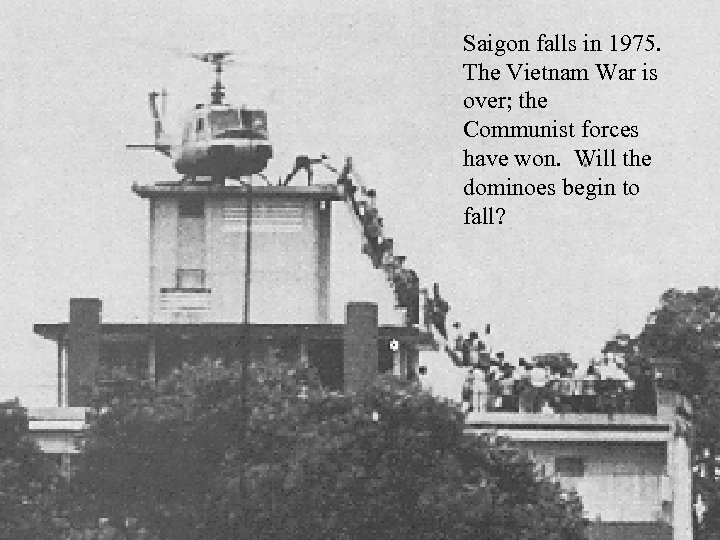 Saigon falls in 1975. The Vietnam War is over; the Communist forces have won.