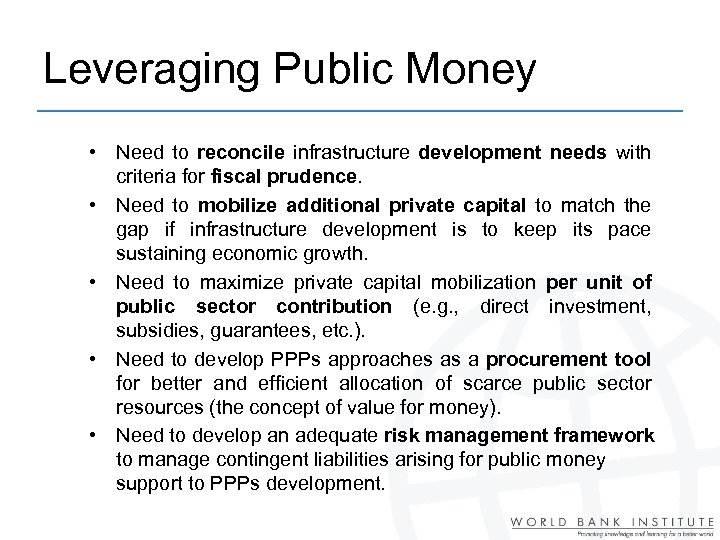Leveraging Public Money • Need to reconcile infrastructure development needs with criteria for fiscal