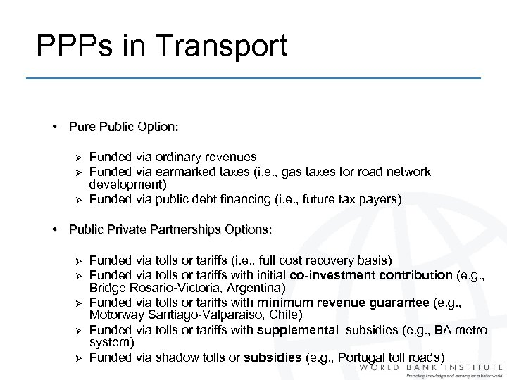 PPPs in Transport • Pure Public Option: Ø Ø Ø Funded via ordinary revenues