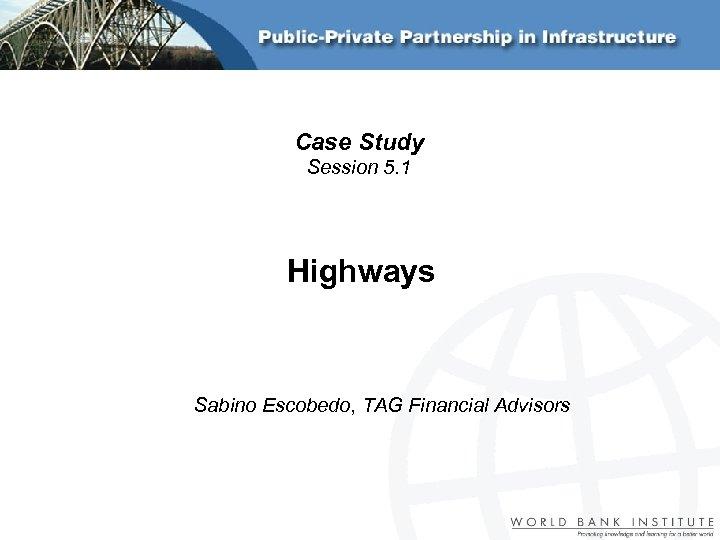 Case Study Session 5. 1 Highways Sabino Escobedo, TAG Financial Advisors