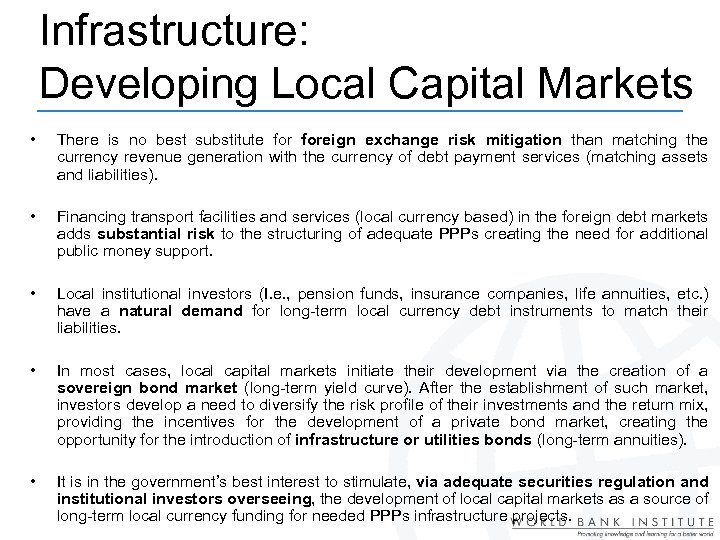 Infrastructure: Developing Local Capital Markets • There is no best substitute foreign exchange risk