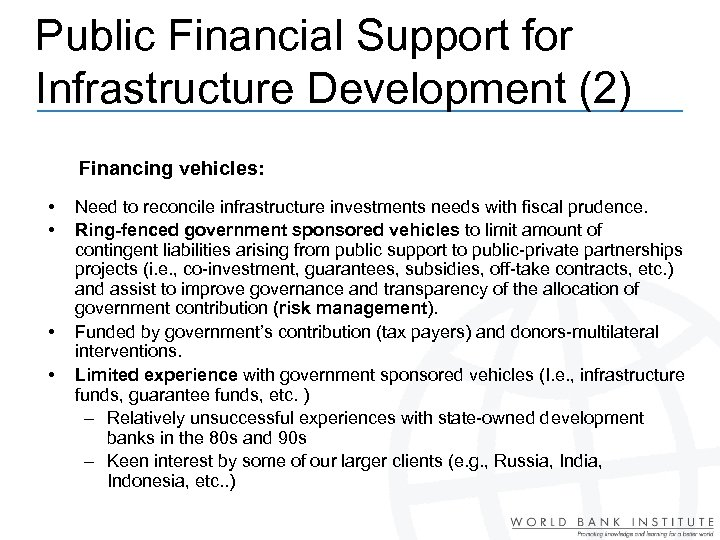 Public Financial Support for Infrastructure Development (2) Financing vehicles: • • Need to reconcile