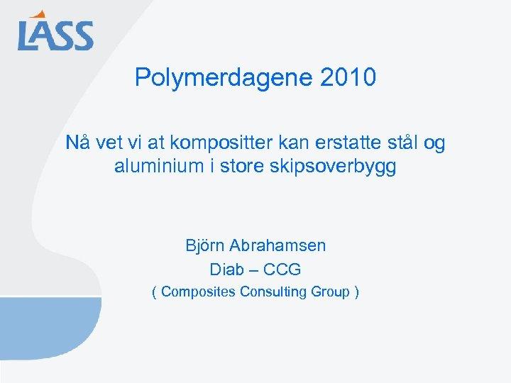 Polymerdagene 2010 Nå vet vi at kompositter kan erstatte stål og aluminium i store