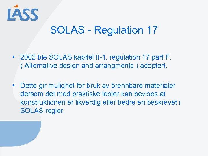 SOLAS - Regulation 17 • 2002 ble SOLAS kapitel II-1, regulation 17 part F.