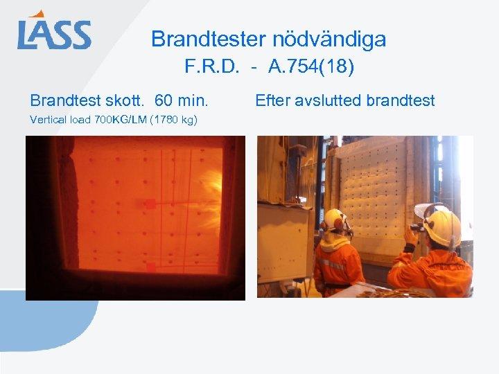 Brandtester nödvändiga F. R. D. - A. 754(18) Brandtest skott. 60 min. Vertical load