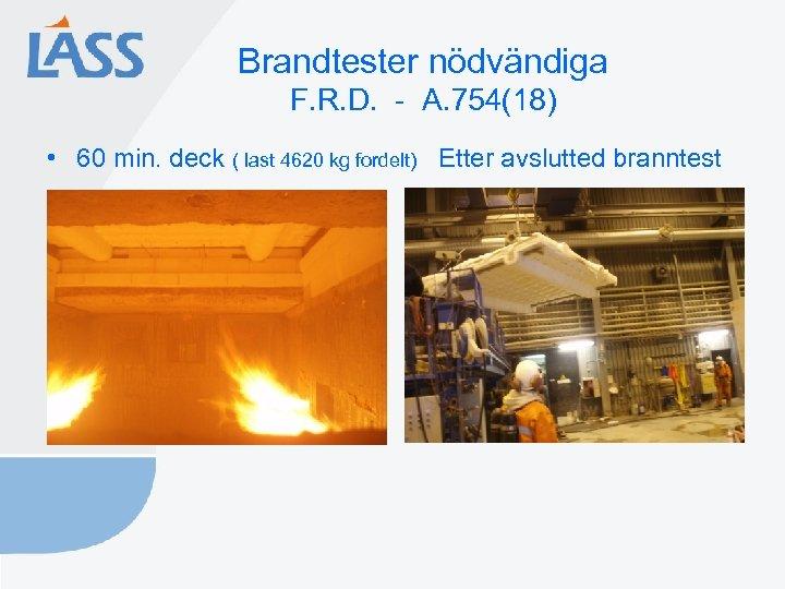 Brandtester nödvändiga F. R. D. - A. 754(18) • 60 min. deck ( last