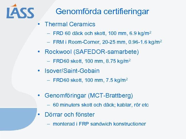 Genomförda certifieringar • Thermal Ceramics – FRD 60 däck och skott, 100 mm, 6.
