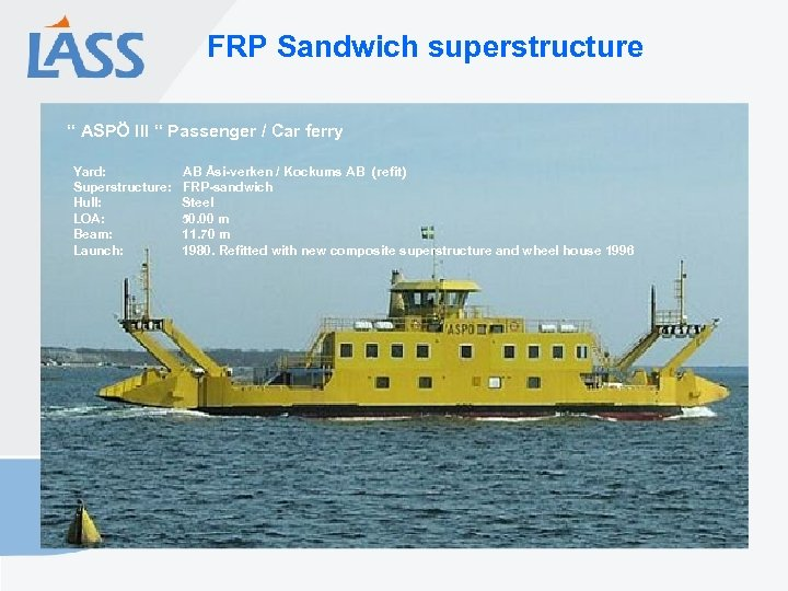 "FRP Sandwich superstructure "" ASPÖ III "" Passenger / Car ferry Yard: Superstructure: Hull:"