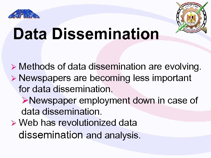 Data Dissemination Ø Methods of data dissemination are evolving. Ø Newspapers are becoming less