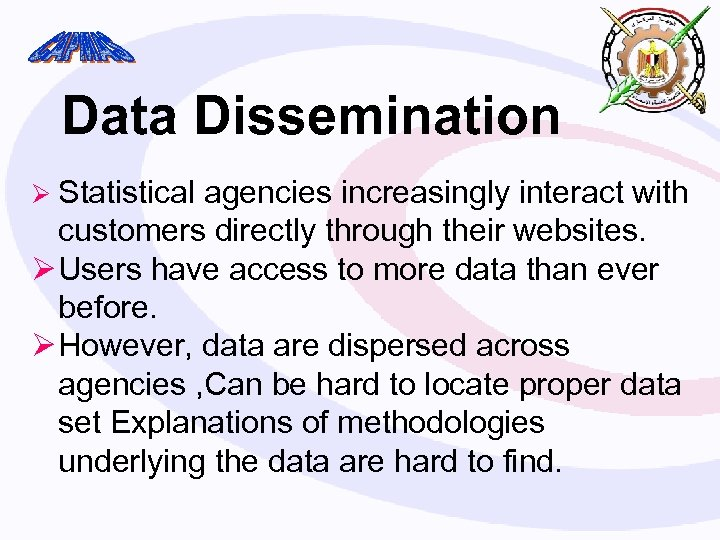 Data Dissemination Ø Statistical agencies increasingly interact with customers directly through their websites. Ø