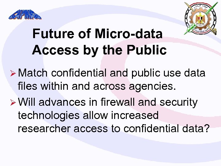 Future of Micro-data Access by the Public Ø Match confidential and public use data
