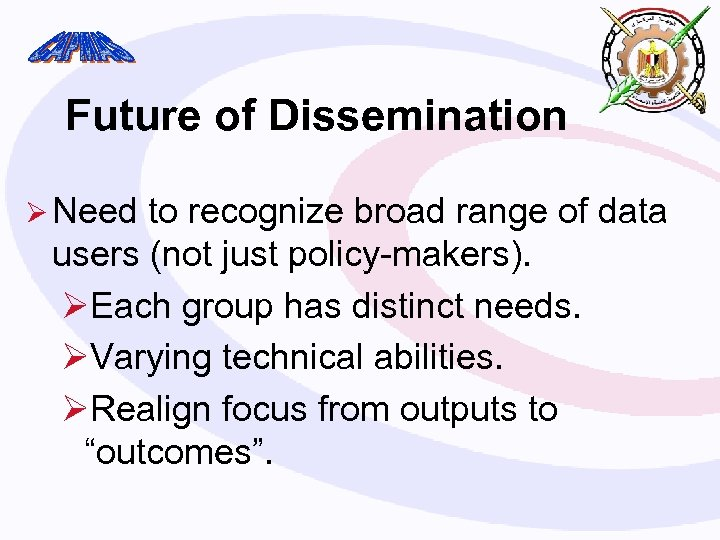 Future of Dissemination Ø Need to recognize broad range of data users (not just