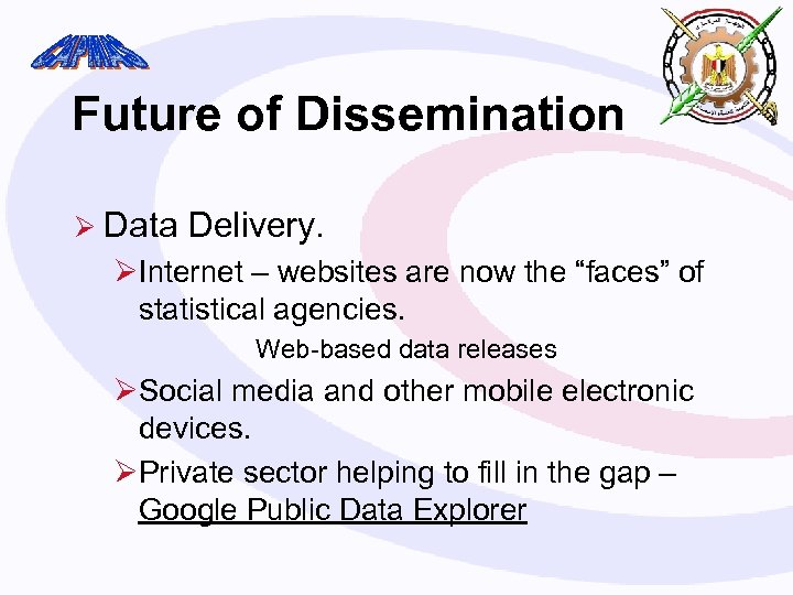 """Future of Dissemination Ø Data Delivery. ØInternet – websites are now the """"faces"""" of"""