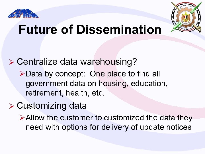 Future of Dissemination Ø Centralize data warehousing? ØData by concept: One place to find
