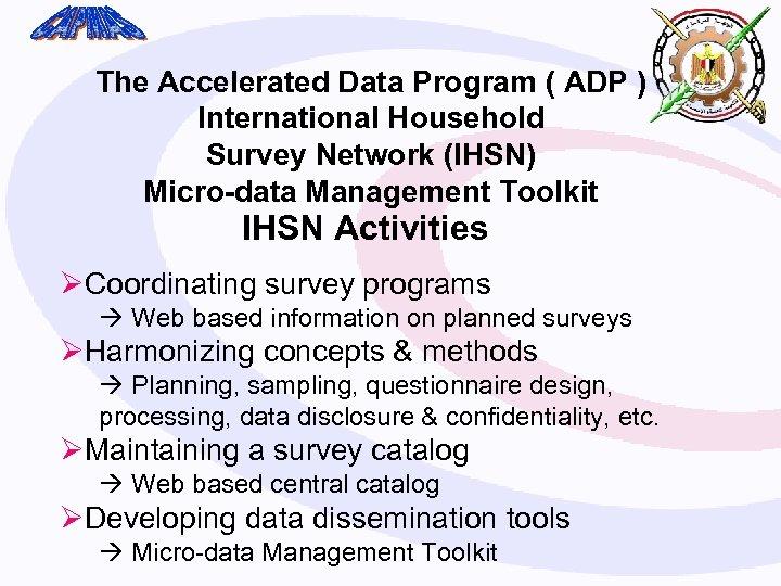 The Accelerated Data Program ( ADP ) International Household Survey Network (IHSN) Micro-data Management