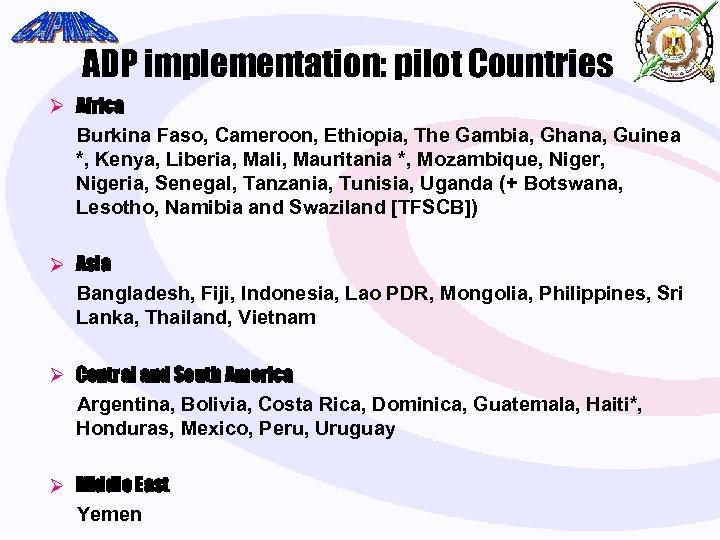 ADP implementation: pilot Countries Ø Africa Burkina Faso, Cameroon, Ethiopia, The Gambia, Ghana, Guinea