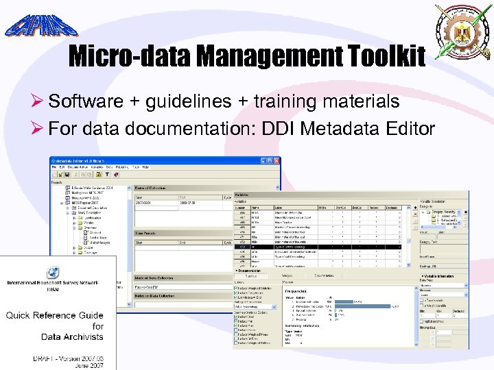 Micro-data Management Toolkit Ø Software + guidelines + training materials Ø For data documentation: