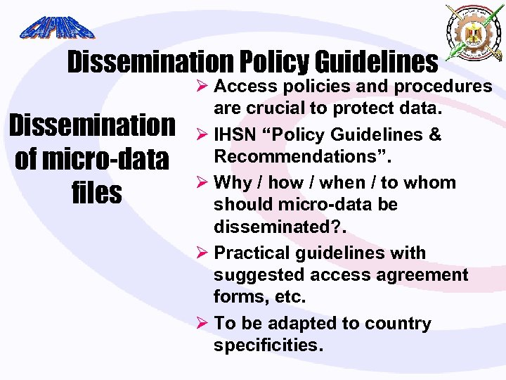 Dissemination Policy Guidelines Dissemination of micro-data files Ø Access policies and procedures are crucial