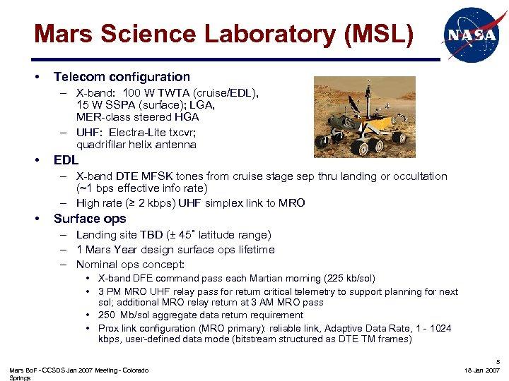 Mars Science Laboratory (MSL) • Telecom configuration – X-band: 100 W TWTA (cruise/EDL), 15