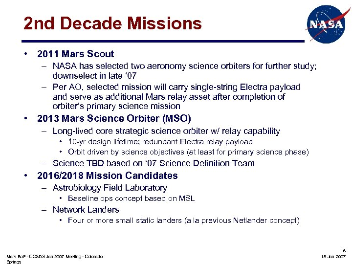 2 nd Decade Missions • 2011 Mars Scout – NASA has selected two aeronomy