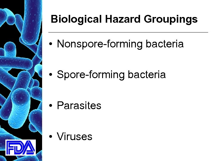 Biological Hazard Groupings • Nonspore-forming bacteria • Spore-forming bacteria • Parasites • Viruses