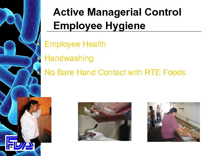 Active Managerial Control Employee Hygiene • Employee Health • Handwashing • No Bare Hand