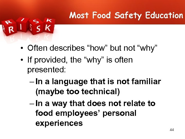 "Most Food Safety Education • Often describes ""how"" but not ""why"" • If provided,"