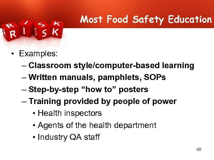 Most Food Safety Education • Examples: – Classroom style/computer-based learning – Written manuals, pamphlets,