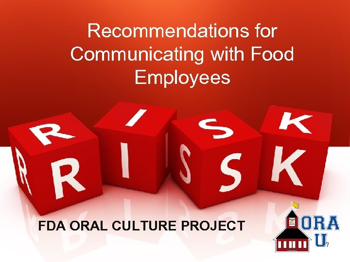 Recommendations for Communicating with Food Employees FDA ORAL CULTURE PROJECT 47