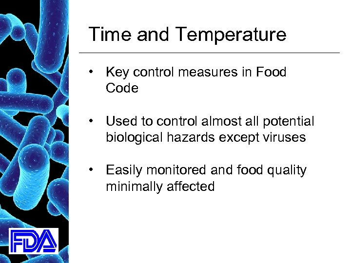 Time and Temperature • Key control measures in Food Code • Used to control