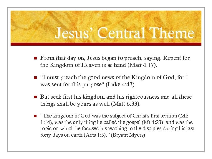 Jesus' Central Theme n From that day on, Jesus began to preach, saying, Repent