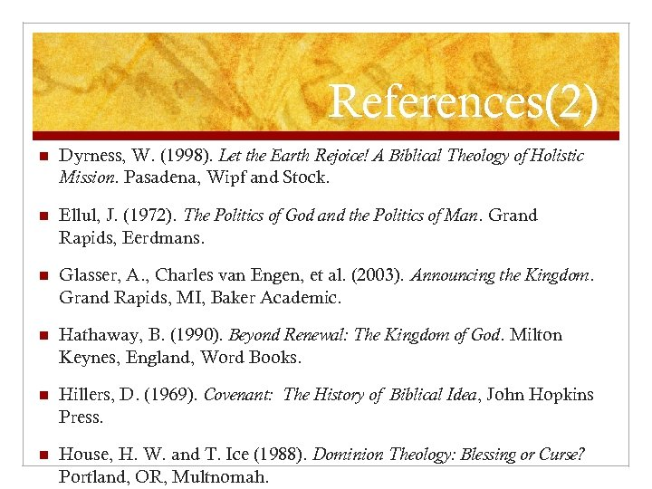 References(2) n Dyrness, W. (1998). Let the Earth Rejoice! A Biblical Theology of Holistic