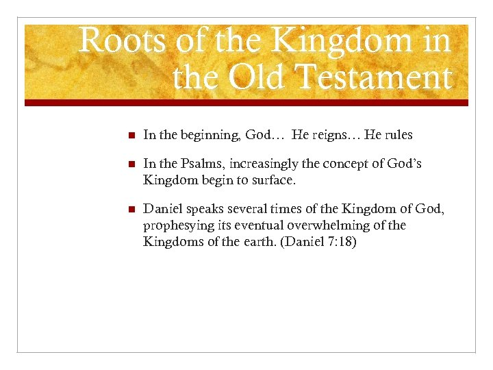 Roots of the Kingdom in the Old Testament n In the beginning, God… He