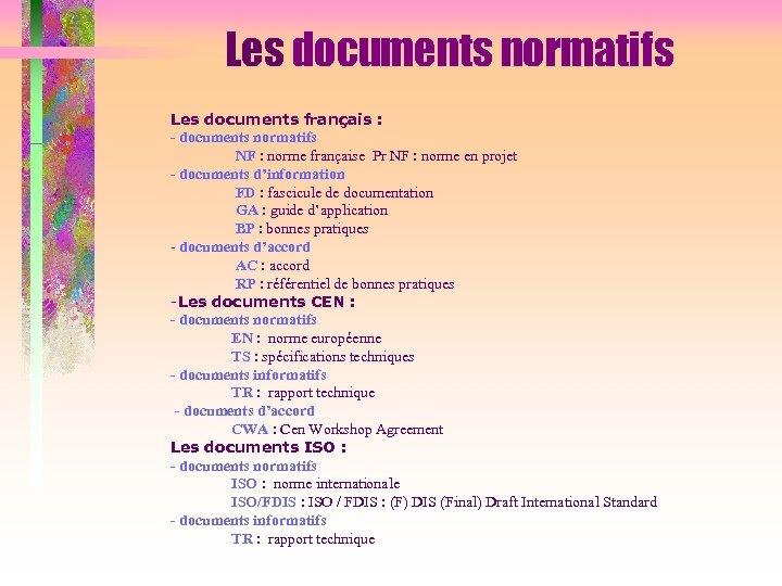 Les documents normatifs Les documents français : - documents normatifs NF : norme française