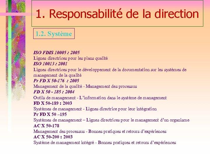 1. Responsabilité de la direction 1. 2. Système ISO FDIS 10005 : 2005 Lignes