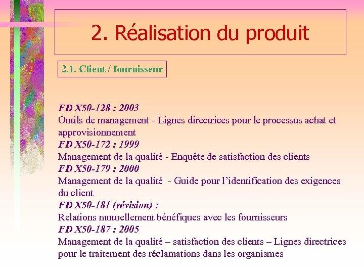 2. Réalisation du produit 2. 1. Client / fournisseur FD X 50 -128 :
