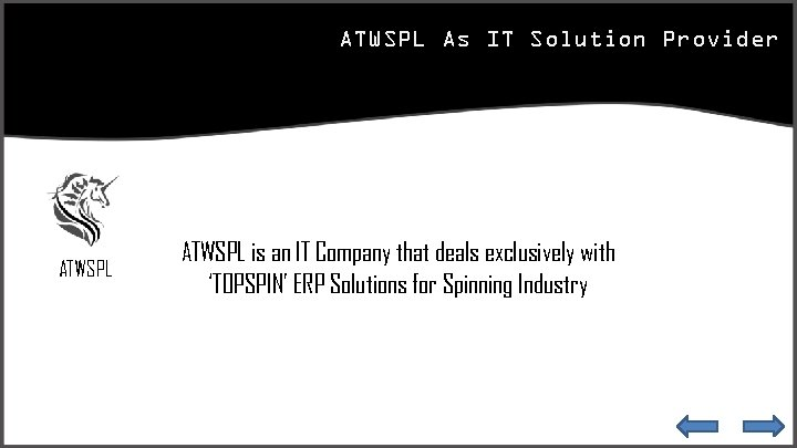 ATWSPL As IT Solution Provider ATWSPL is an IT Company that deals exclusively with