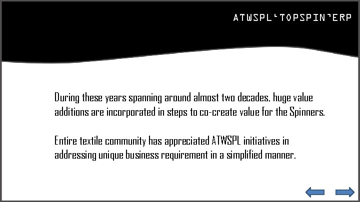 ATWSPL'TOPSPIN'ERP During these years spanning around almost two decades, huge value additions are incorporated