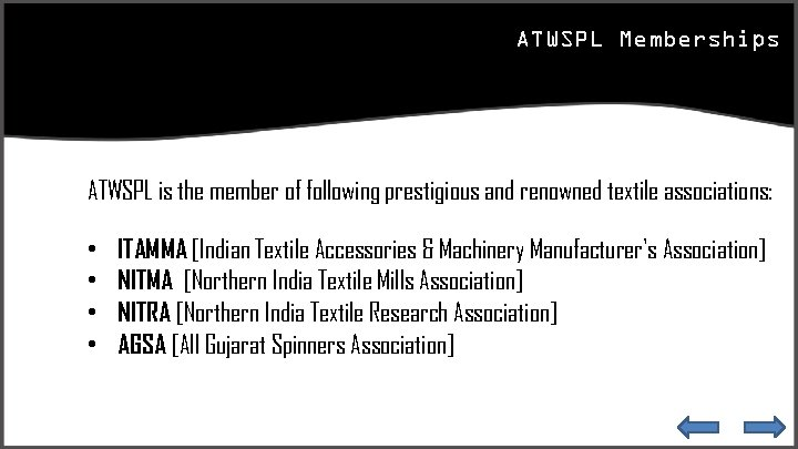ATWSPL Memberships ATWSPL is the member of following prestigious and renowned textile associations: •