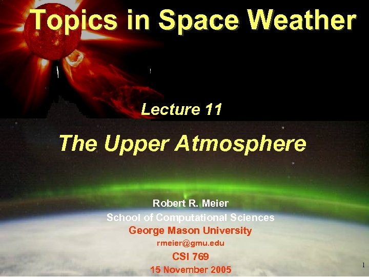 Topics in Space Weather Lecture 11 The Upper Atmosphere Robert R. Meier School of