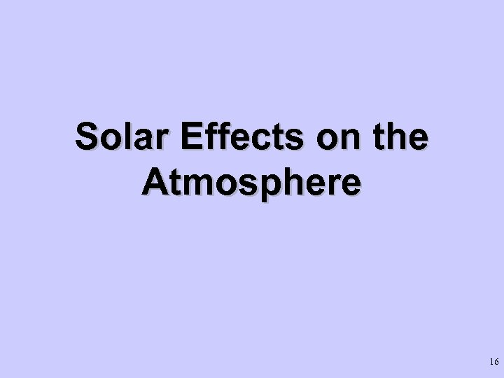 Solar Effects on the Atmosphere 16