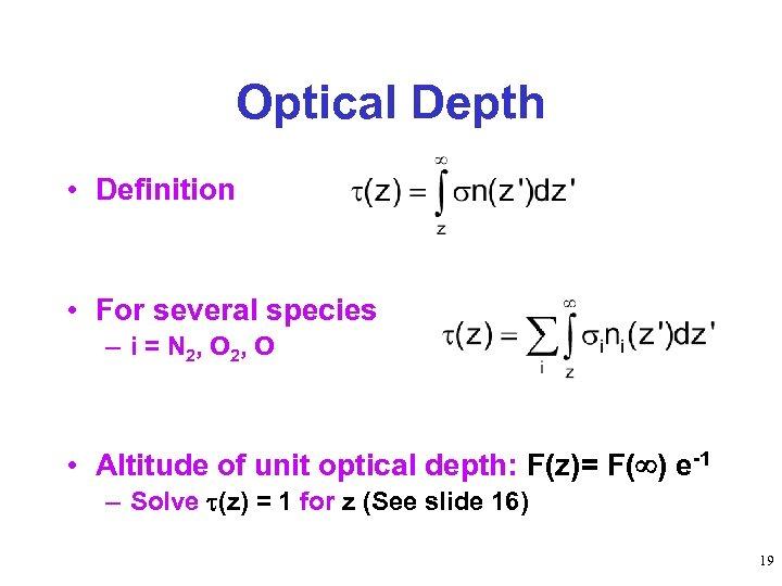 Optical Depth • Definition • For several species – i = N 2, O