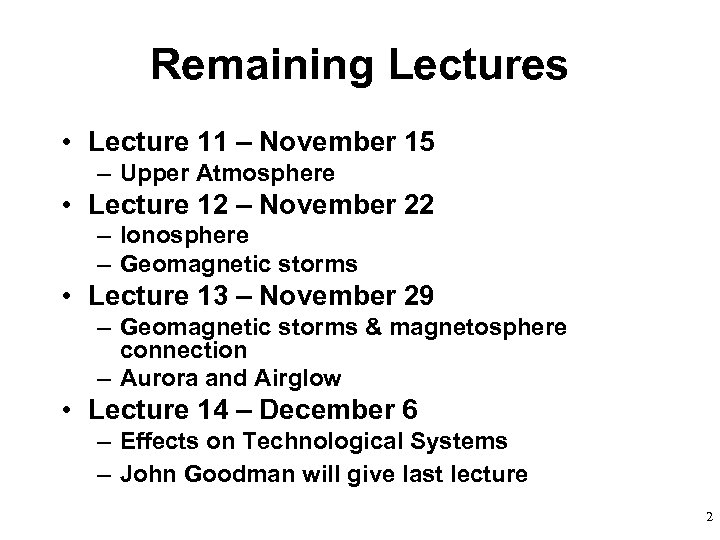 Remaining Lectures • Lecture 11 – November 15 – Upper Atmosphere • Lecture 12