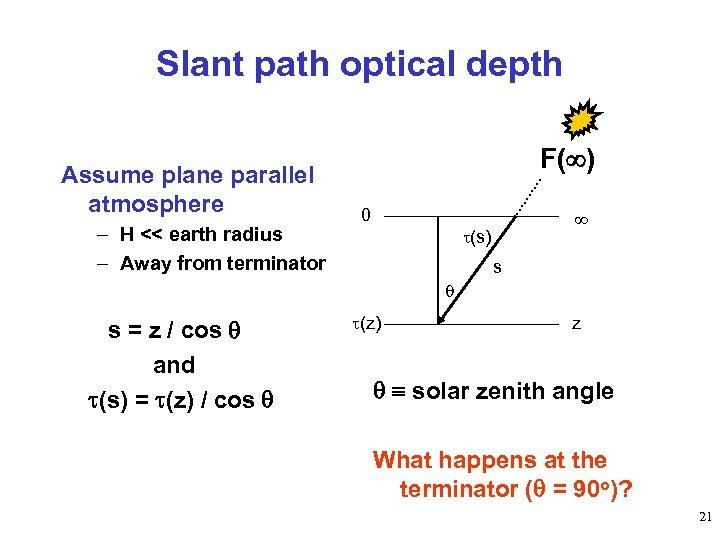 Slant path optical depth Assume plane parallel atmosphere – H << earth radius –