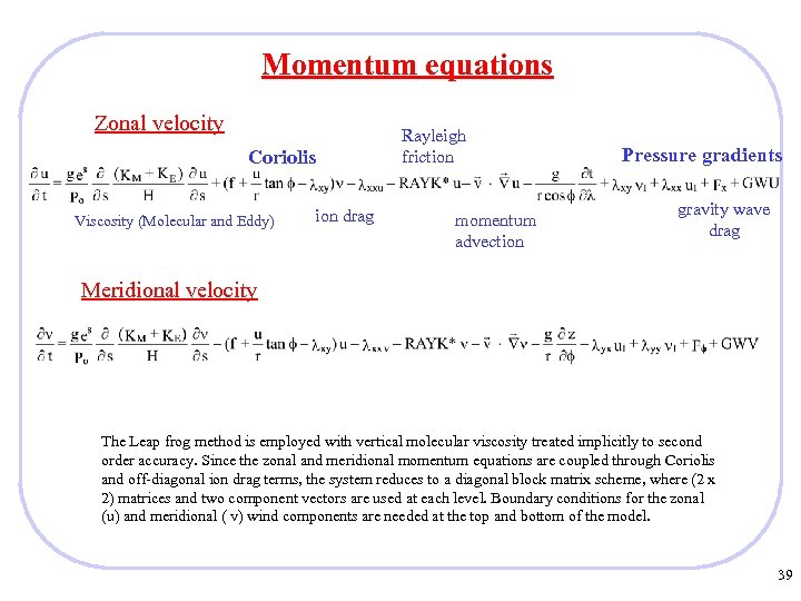 Momentum equations Zonal velocity Coriolis Viscosity (Molecular and Eddy) ion drag Rayleigh friction momentum
