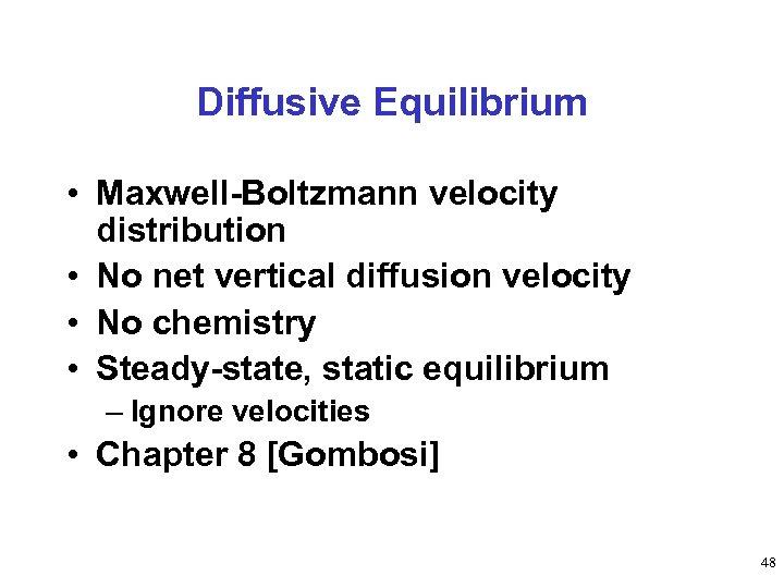 Diffusive Equilibrium • Maxwell-Boltzmann velocity distribution • No net vertical diffusion velocity • No
