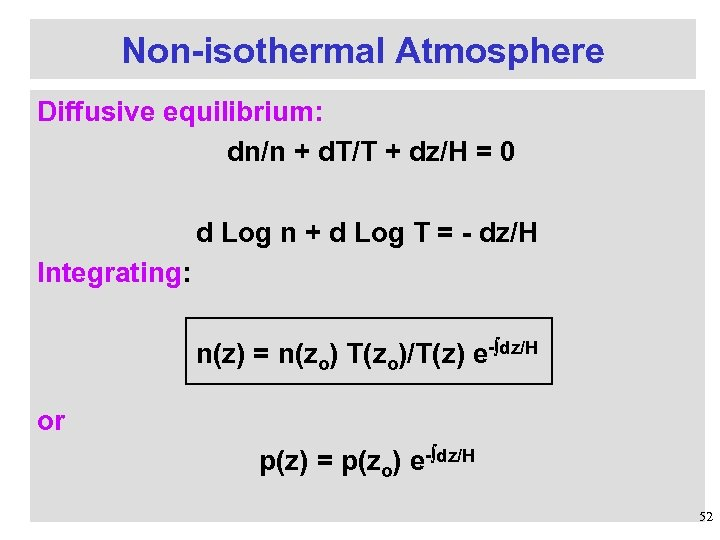 Non-isothermal Atmosphere Diffusive equilibrium: dn/n + d. T/T + dz/H = 0 d Log